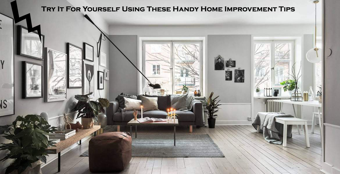 Try It For Yourself Using These Handy Home Improvement Tips